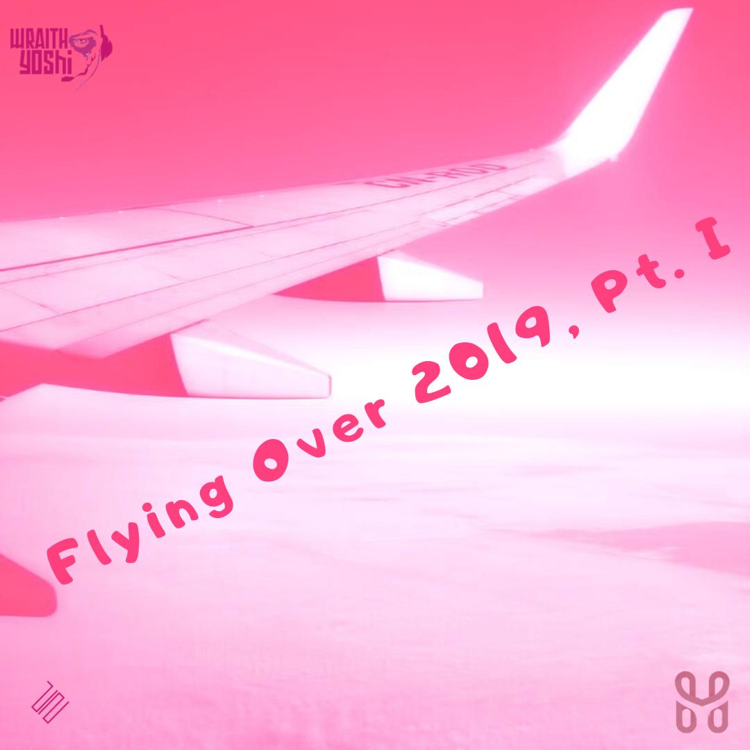 Flying Over 2019, Pt. I