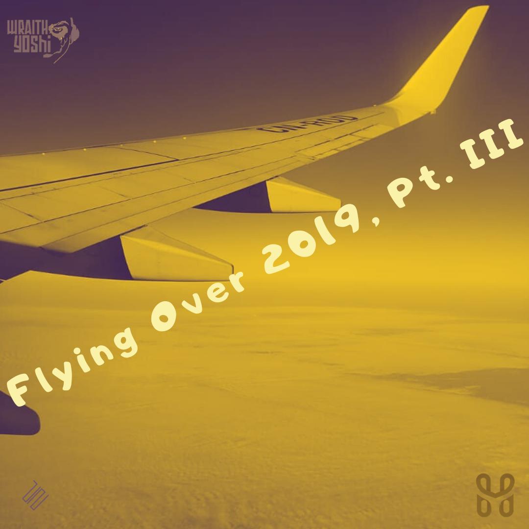 Flying Over 2019, Pt. III